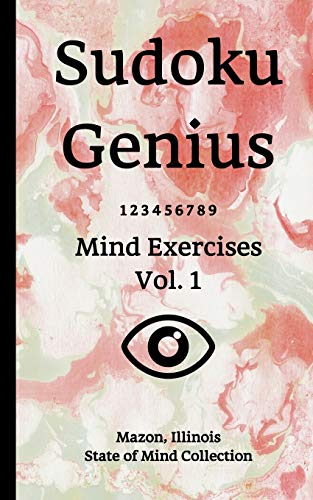 Sudoku Genius Mind Exercises Volume 1: Mazon, Illinois State of Mind Collection