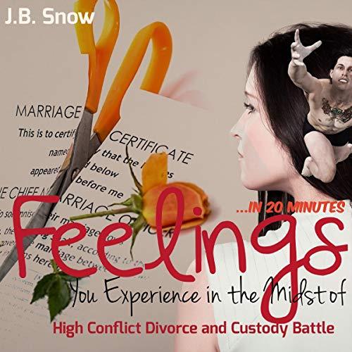 Feelings You Experience in the Midst of High Conflict Divorce and Custody Battle - in 20 Minutes     Divorce Court, Book 4              De :                                                                                                                                 J.B. Snow                               Lu par :                                                                                                                                 Pete Ferrand                      Durée : 26 min     Pas de notations     Global 0,0