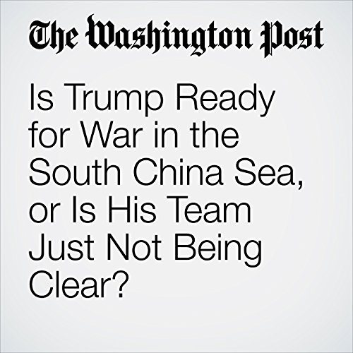 Is Trump Ready for War in the South China Sea, or Is His Team Just Not Being Clear? copertina
