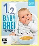 Eins, zwei, Babybrei – Der sichere Einstieg in die Beikost: Gesunde Beikost aus dem Thermomix