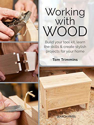 Working with Wood: Build a Tool Kit, Learn the Skills & Create 15 Stylish Projects for Your Home