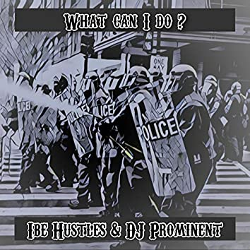 What Can I Do ? (feat. Ibe Hustles)