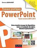 Travaux pratiques avec PowerPoint - Toutes versions 2007 à 2013 - Toutes versions 2007 à 2013 - Dunod - 12/03/2014