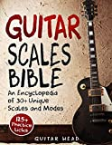 Guitar Scales Bible: An Encyclopedia of 30+ Unique Scales and Modes: 125+ Practice Licks (Guitar Scales Mastery)