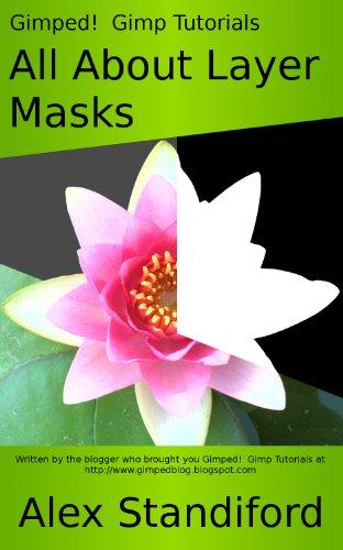 Gimped! Gimp Tutorials - All About Layer Masks (Gimped! Gimp Essentials Book 2) (English Edition)