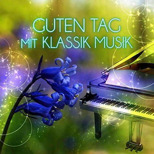 Guten Tag mit Klassik Musik – Schönen Tag mit Freunden, Kaffee am Morgen, Sternstunden mit Musik, Klassiker für das Wohlbefinden, Zeit zum Entspannen, Klaviermusik für Alles