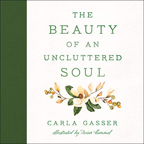 The Beauty of an Uncluttered Soul: Allowing God's Spirit to Transform