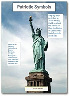 Patriotic Symbols: Step-by-Step Activities to Teach Young Children about the American Flag, the Statue of Liberty, their State Symbols, and More! ... for Kindergarten Teachers) (Volume 2)