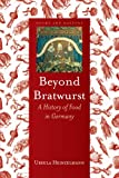 Beyond Bratwurst: A History of Food in Germany (Foods and Nations) (English Edition)