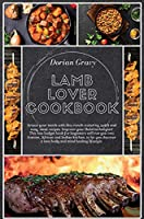 Lamb Lover Cookbook: Amaze your meals with this mouth-watering, quick and easy, meat recipes. Improve your Halal techniques! This low budget book for beginners will run you into Iranian, African and Indian kitchen, to let you discover a new body and mind healing lifestyle. (Meat Lover Cookbook)