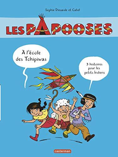 Les Papooses : A l'école des Tchipiwas : 3 histoires pour petits Indiens