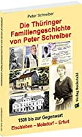Thueringer Familiengeschichte von Peter Schreiber 1508 bis zur Gegenwart: Eischleben - Molsdorf - Erfurt