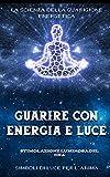 Guarire con energia e luce (Italian Edition)