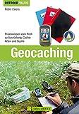 Outdoor Praxis Geocaching: Bestes Praxiswissen vom Profi inkl. detaillierter Beschreibungen zu Ausrüstung, Geocache, Naturschutz, GPS Geräte und Smartphones sowie Tipps zur Rätsellösung