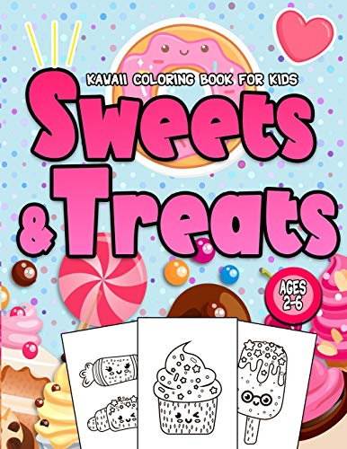 Sweets & Treats Kawaii Coloring Book For Kids Ages 2-6: Sweet Desserts To Color | Big Bold Pictures Ideal For Kids Kindergarten | Perfect Gift Idea For Christmas Birthdays |