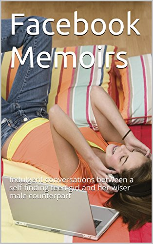 Facebook Memoirs: Indulgent conversations between a self-finding teen girl and her wiser male counterpart (The Blooming & September 1) (English Edition)
