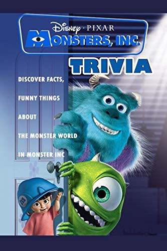 Monster Inc Trivia : Discover Facts, Funny Things About The Monster World In Monster Inc (English Edition)