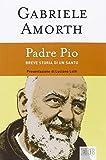 Padre Pio. Breve storia di un santo