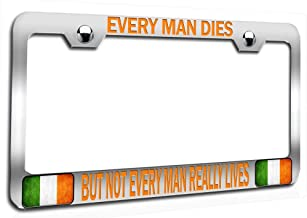 Makoroni - Every Man Dies BUT NOT Every Man Really Lives Irish Chrome Auto SUV Steel Metal Heavy Duty Decorative License Plate Frame, License Tag Holder