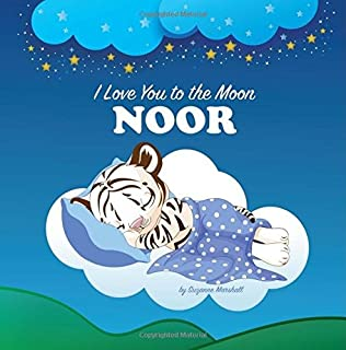 I Love You to the Moon, Noor: Personalized Books & Bedtime Stories for Kids (Personalized Book, Bedtime Story, Personalized Gifts, Bedtime Stories for ... Stories for Toddlers, Sleep Stories for Kids)