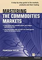 Mastering the Commodities Markets: A Step-by-step Guide to the Markets, Products and Their Trading (Financial Times Series)