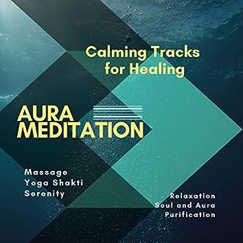 Aura Meditation (Calming Tracks For Healing, Massage, Yoga Shakti, Serenity, Relaxation, Soul And Aura Purification)