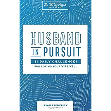 Husband in Pursuit: 31 Daily Challenges for Loving Your Wife Well (The 31 Day Pursuit Challenge) (Volume 1)