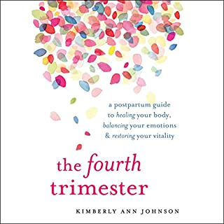 The Fourth Trimester     A Postpartum Guide to Healing Your Body, Balancing Your Emotions, and Restoring Your Vitality              By:                                                                                                                                 Kimberly Ann Johnson                               Narrated by:                                                                                                                                 Kimberly Ann Johnson                      Length: 10 hrs and 30 mins     71 ratings     Overall 4.6