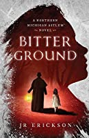 Bitter Ground (Northern Michigan Asylum)