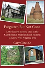 Forgotten But Not Gone: Little known historic sites in the Cumberland, Maryland and Mineral County, West Virginia area