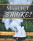 Mind If I Smoke? - Meat Smoking Journal: Barbeque Gifts for Men - BBQ Stocking Stuffers