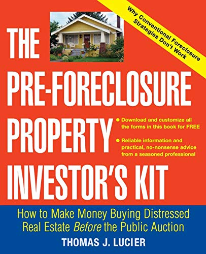 Real Estate Investing Books! - The Pre-Foreclosure Property Investor's Kit: How to Make Money Buying Distressed Real Estate -- Before the Public Auction