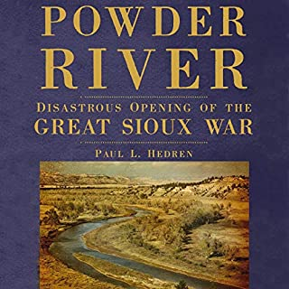 Powder River: Disastrous Opening of the Great Sioux War                   By:                                                                                                                                 Paul L. Hedren                               Narrated by:                                                                                                                                 George Utley                      Length: 11 hrs and 39 mins     Not rated yet     Overall 0.0