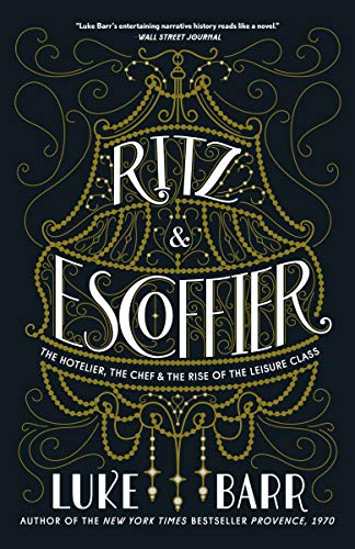 Ritz and Escoffier: The Hotelier, The Chef, and the Rise of the Leisure Class (English Edition)