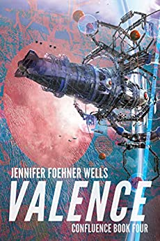 Valence (Confluence Book 4) by [Jennifer Foehner Wells]
