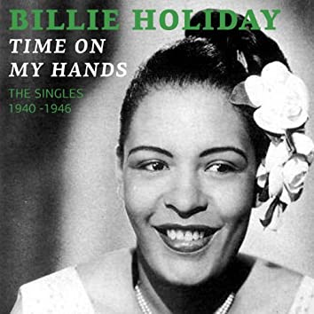 Time On My Hands (The Singles 1940)