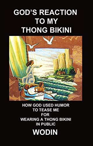 GOD'S REACTION TO MY THONG BIKINI: HOW GOD USED HUMOR TO TEASE ME FOR WEARING A THONG BIKINI IN PUBLIC (True life stories by WODIN Book 2) (English Edition)