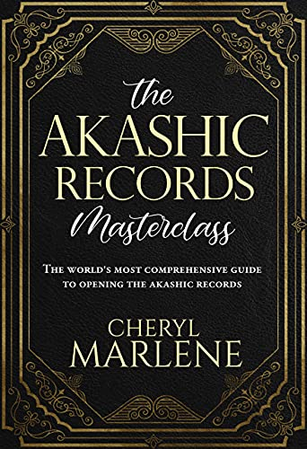 The Akashic Records Masterclass: The World's Most Comprehensive Guide to Opening the Akashic Records