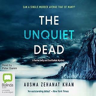 The Unquiet Dead     Rachel Getty and Esa Khattak, Book 1              By:                                                                                                                                 Ausma Zehanat Khan                               Narrated by:                                                                                                                                 Peter Ganim                      Length: 11 hrs and 4 mins     1 rating     Overall 4.0