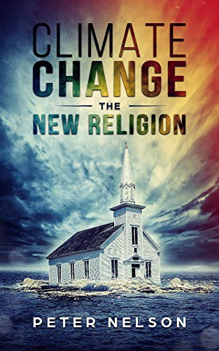 CLIMATE CHANGE - THE NEW RELIGION - Kindle edition by Nelson, Peter.  Religion & Spirituality Kindle eBooks @ Amazon.com.