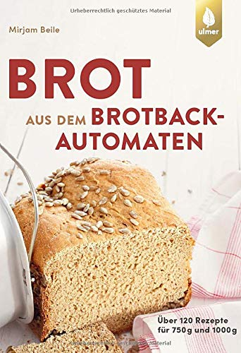 Brot aus dem Brotbackautomaten: Über 120 Rezepte für 750 g und 1000 g: ber 120 Rezepte fr 750 g und 1000 g