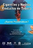 Cigarrillos y Nuevos Productos de Tabaco: ¿Nuevas Problemáticas?