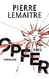 Opfer: Thriller - Pierre Lemaitre