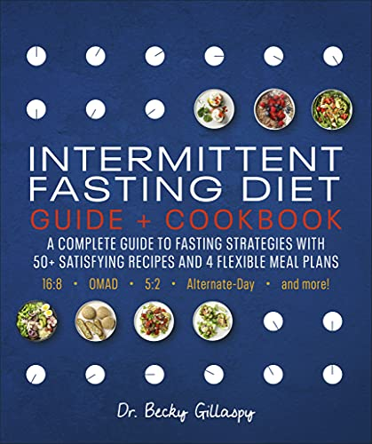 Intermittent Fasting Diet Guide and Cookbook: A Complete Guide to 16:8, OMAD, 5:2, Alternate-day,...