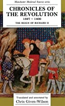 Chronicles of the Revolution, 1397-1400: The reign of Richard II (Manchester Medieval Sources MUP)