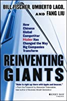 Reinventing Giants: How Chinese Global Competitor Haier Has Changed the Way Big Companies Transform by Bill Fischer Umberto Lago Fang Liu(2013-04-15)