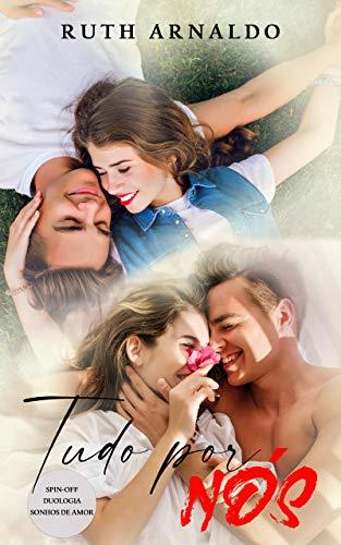 Tudo por Nós: Spin-off Duologia Sonhos de Amor