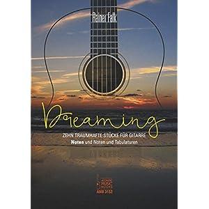 Dreaming: Zehn traumhafte Stücke für Gitarre. Noten und Noten und Tabulaturen