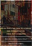MEIN FREUND DER SCHMERZ DER ERKENNTNIS - DIE EINSAMKEIT!: DIE WELT ALS WILLE UND VORSTELLUNG