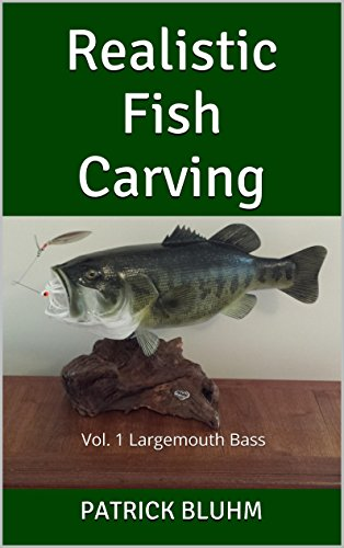 Realistic Fish Carving: vol. 1 Largemouth Bass (English Edition)